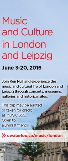 Music  and Culture in London  and Leipzig, June 3-20,2016, Join Ken Hull and experience the music and cultural life of London and Leipzig through concerts, museums, galleries and historical sites.This trip may be audted  or taken for credit  as MUSIC 355.  Open to  alumni & friends.uwaterloo.ca/music/london
