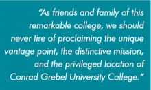 """As friends and family of this remarkable college, we should never tire of proclaiming the unique vantage point, the distinctive mission, and the privileged location of Conrad Grebel University College."""