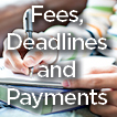 fees, deadlines and payments