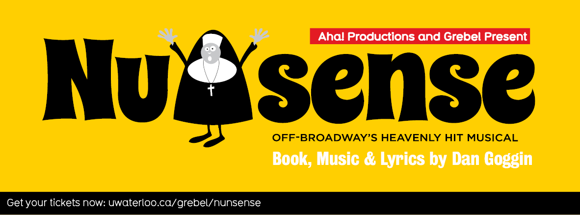 Aha! Productions and Grebel Present Nunsense, off-broadway's heavenly hit musical.
