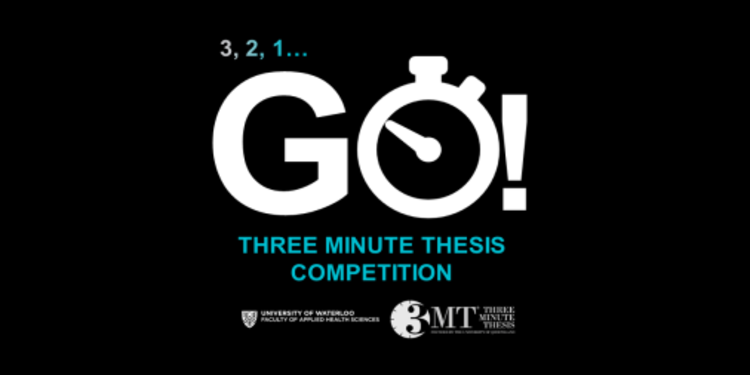 3, 2, 1... GO! Three Minute Thesis Competition in partnership with the University of Waterloo Faculty of Applied Health Sciences