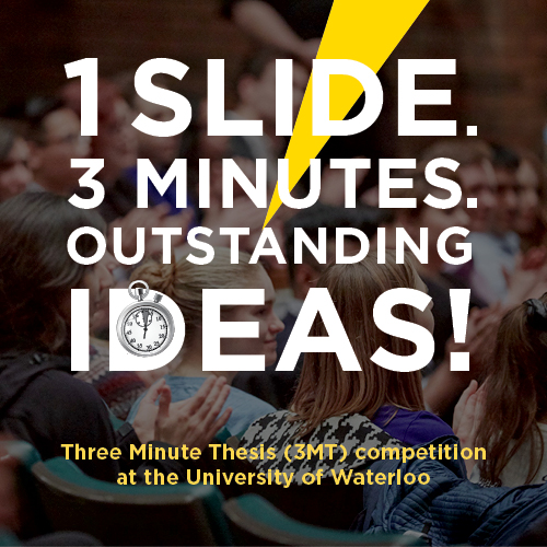 1 slide. 3 minutes. outstanding ideas! Three minute thesis competition at the University of Waterloo