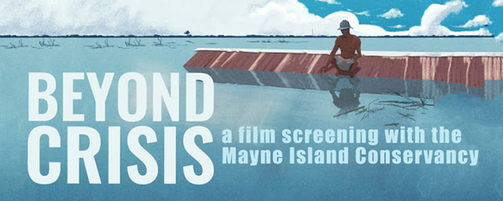 Beyond crisis: A film screening with the Mayne Island Conservancy