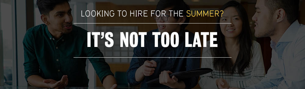 Looking to hire for the summer? It's not too late