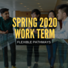 spring 2020 work term flexible pathways