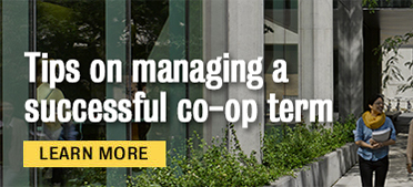 Tips on managing a successful co-op term. Learn more.