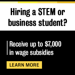 Hiring a STEM or business student? Receive up to $7,000 in wage subsidies. Learn more
