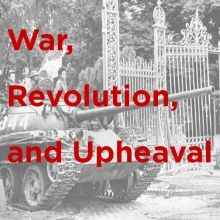 War, Revolution, and Upheaval