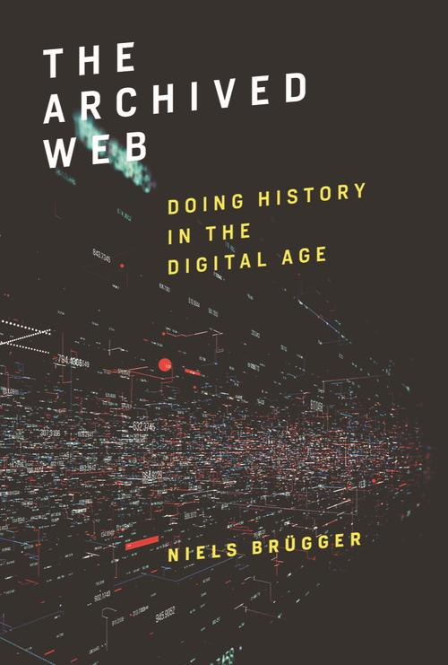 "The cover of a book entitled ""The Archived Web: Doing History in the Digital Age"""