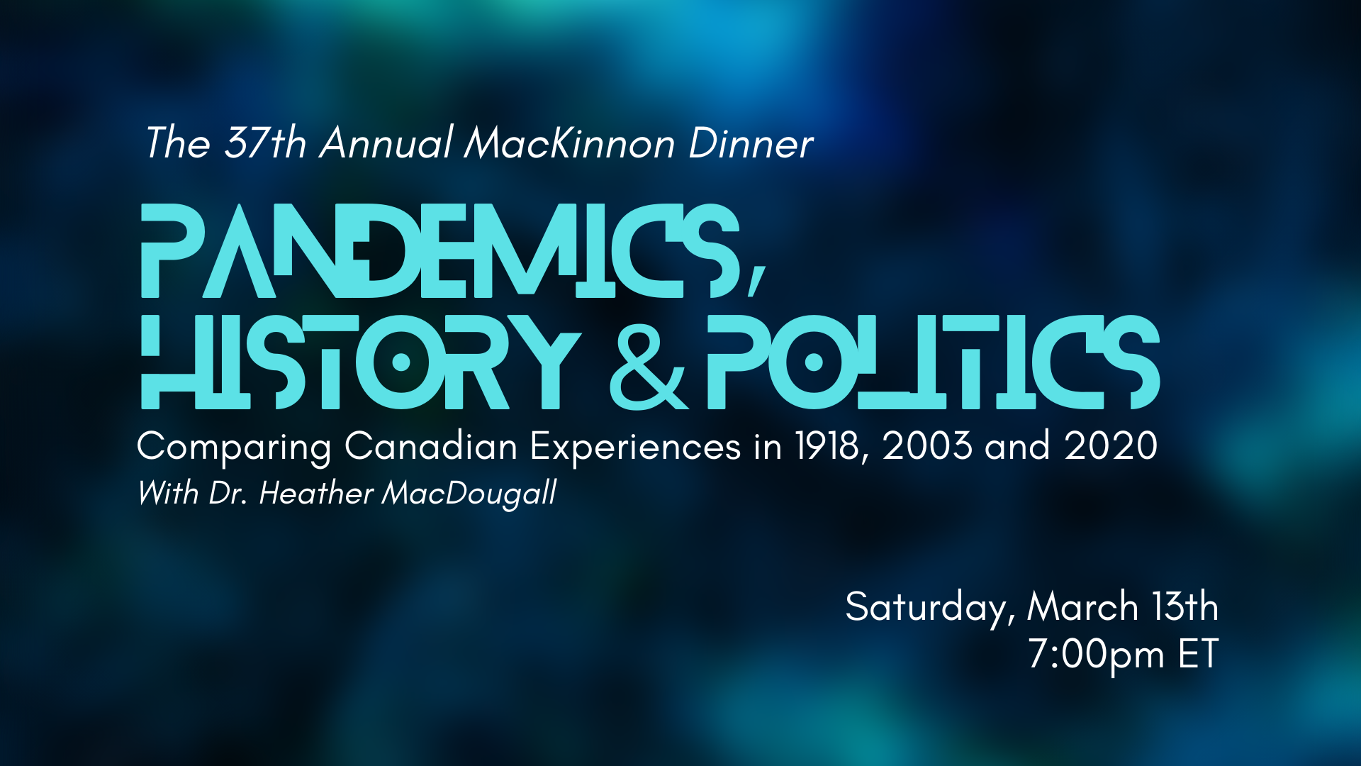 Pandemics, History and Politics, the 37th Annual MacKinnon Dinner