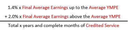 1.4% times final average earnings up to the average YMPE plus 2% times final average earnings above average YMPE divided by totals times completed months of credited service