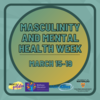 Masculinity and Mental Health Week, March 15-19
