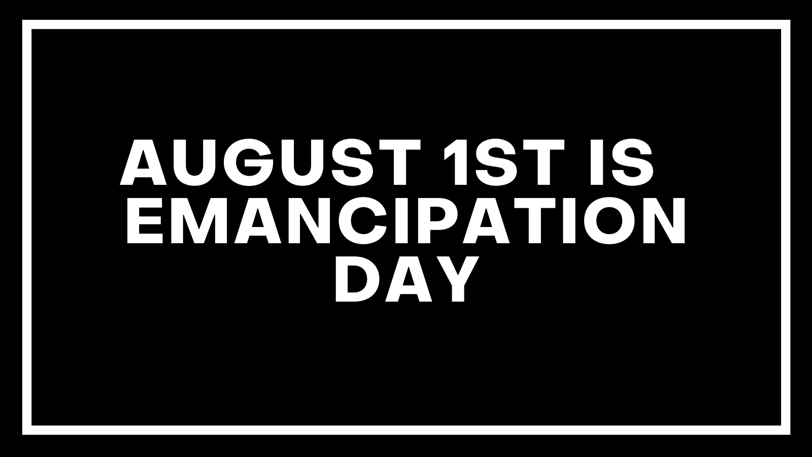 August 1st is Emancipation Day