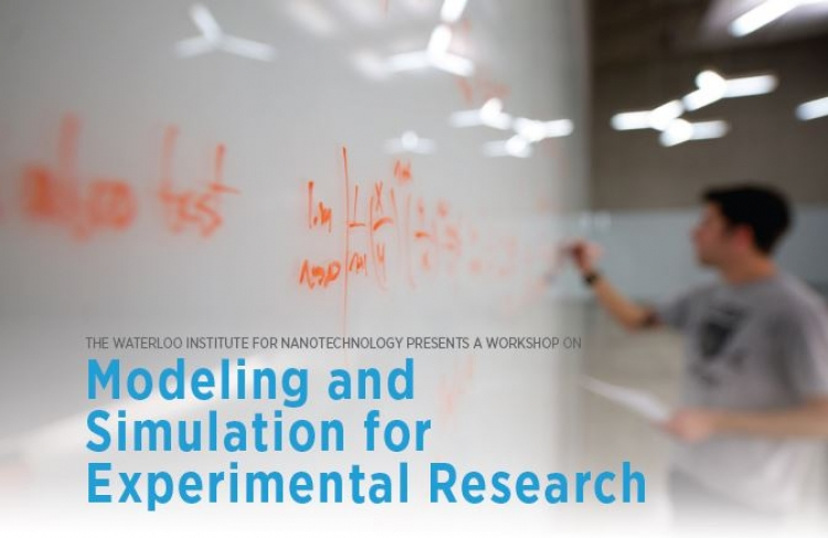 The Waterloo Institute for Nanotechnology presents a workshop on modeling and simulation for experimental research