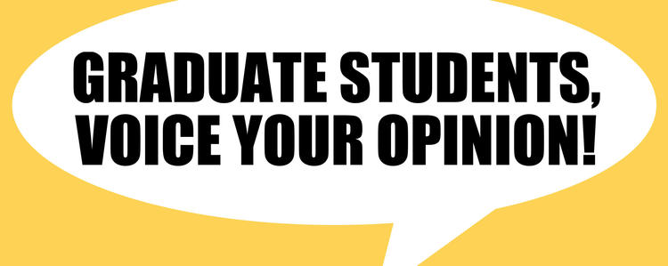 Graduate Students, voice your opinion!