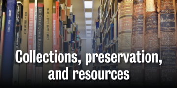 Collections, preservation, and resources