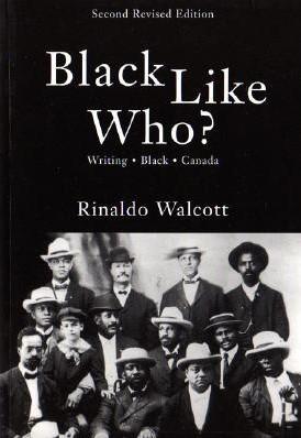 Black like who? writing Black Canada, by Rinaldo Walcott