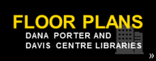 Floor plans - Dana Porter and Davis Centre libraries