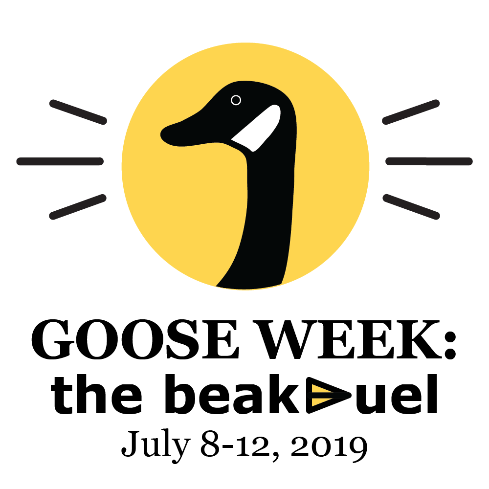 Goose week: the beak-uel, July 8 to 12, 2019