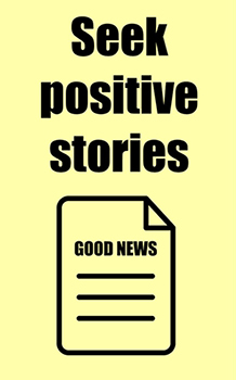 Seek positive stories