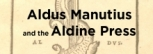 Aldus Manutius and the Aldine Press