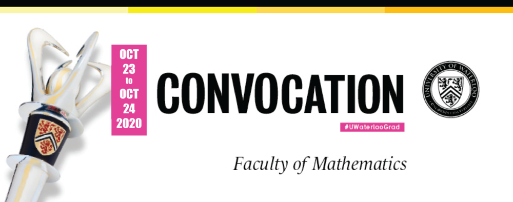 Faculty of Mathematics Convocation October 23 to Oct 24 2020