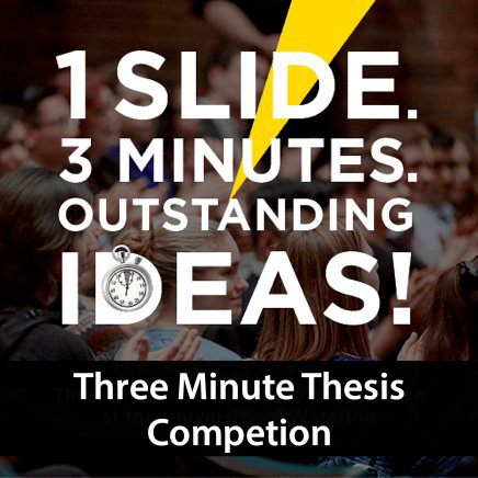 1 slide. 3 Minutes. Outstanding ideas. Three Minute Thesis Competition