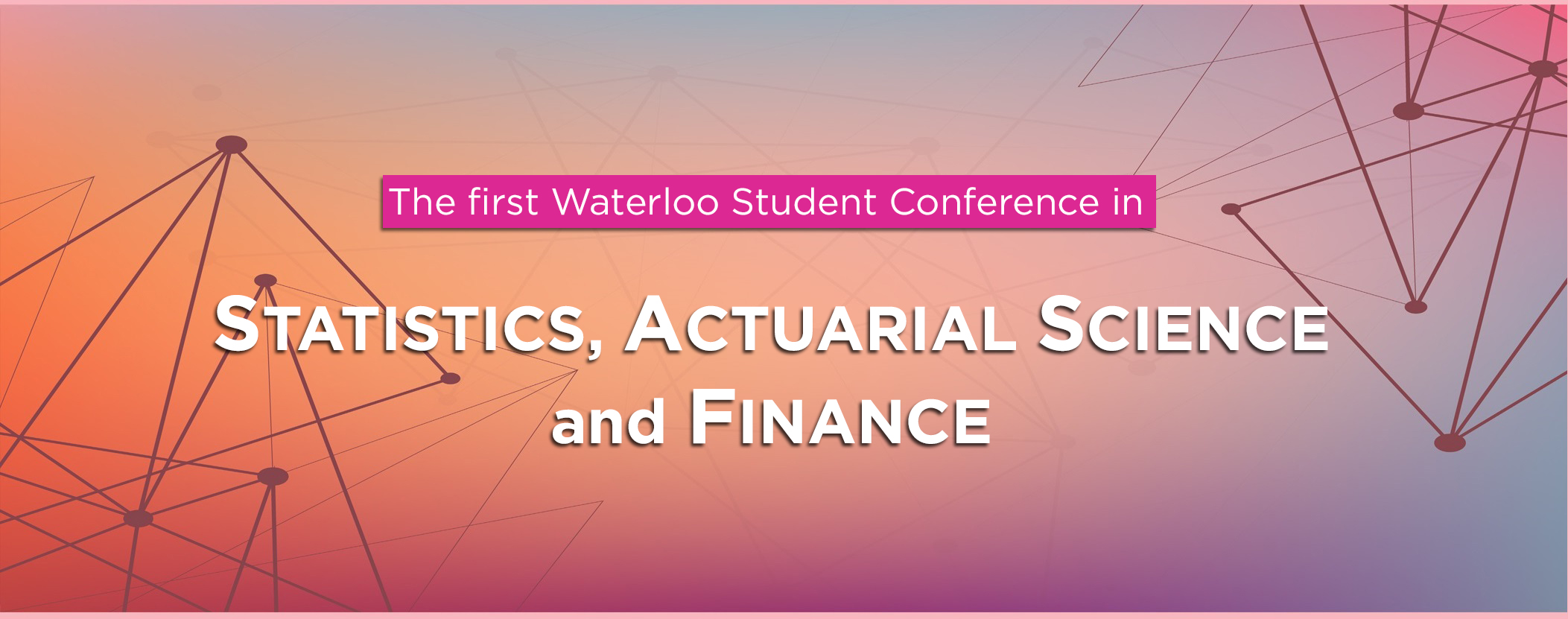 Banner with: The first Waterloo Student Conference in Statistics, Actuarial Science, and Finance