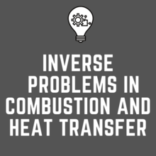 Inverse Problems in Combustion and Heat Transfer