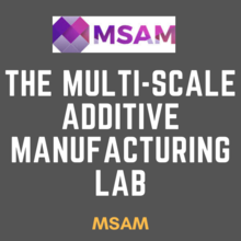 The Multi-Scale Additive Manufacturing Lab