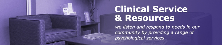 Clinical Service and Resources, we listen and respond to needs in our community by providing a range of psychological services