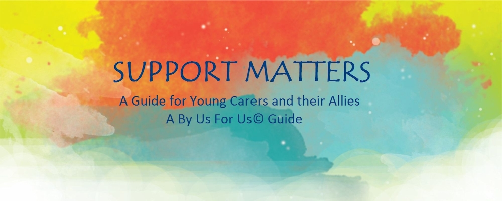 Colourful box with the title and subtitle Support Matters - A guide for young carers and their allies, A By Us For Us Guide