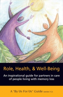 Role, Health, and Well-Being. An inspirational guide for partners in care of people living with memory loss. A By Us For Us Guide. Series 3-2.