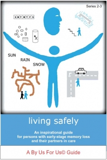 Living safely. an inspirational guide for persons with early-stage memory loss and their partners in care. A By Us For Us guide.