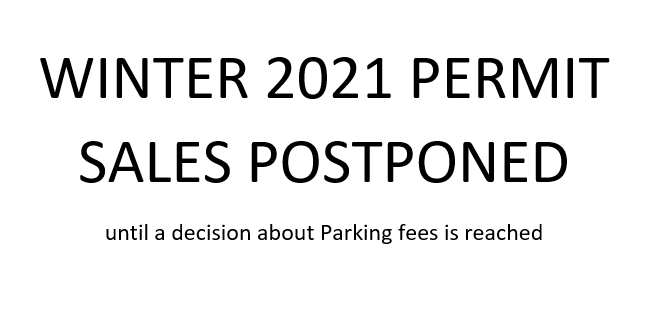 WINTER 2021 PERMIT SALES POSTPONED until a decision about Parking fees is reached.