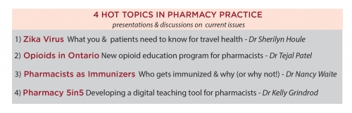 . Zika Virus What you &  patients need to know for travel health - Dr Sherilyn Houle. 2 Opioid in Ontario New opioid education program for pharmacists - Dr Tejal Patel. 3. Pharmacists as Immunizers Who gets immunized & why (or why not!) - Dr Nancy Waite. 4. Pharmacy 5in5 Developing a digital teaching tool for pharmacists - Dr Kelly Grindrod