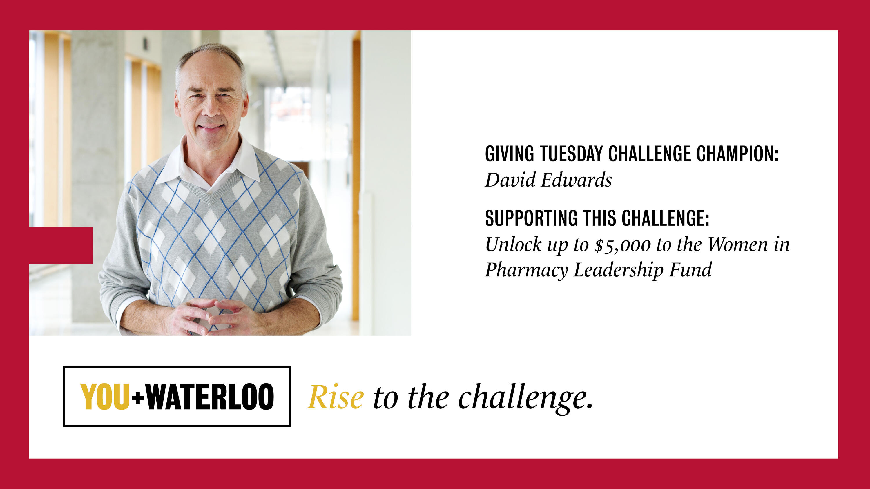 Giving Tues Challenge Champion: David Edwards. Supporting challenge to unlock up to $5,000 to Women in Pharmacy Leadership Fund