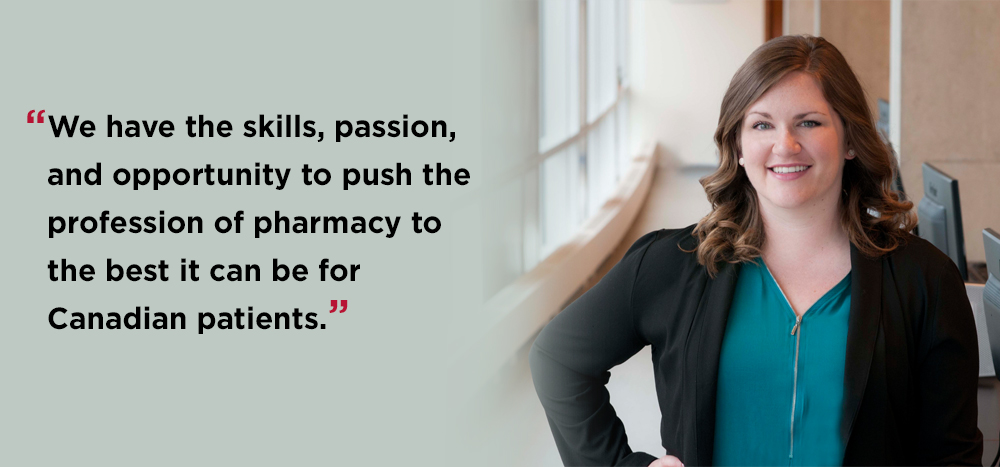 "We have the skills, passion, and opportunity to push pharmacy to the best it can be for Canadian patients,"" Allison Tario"