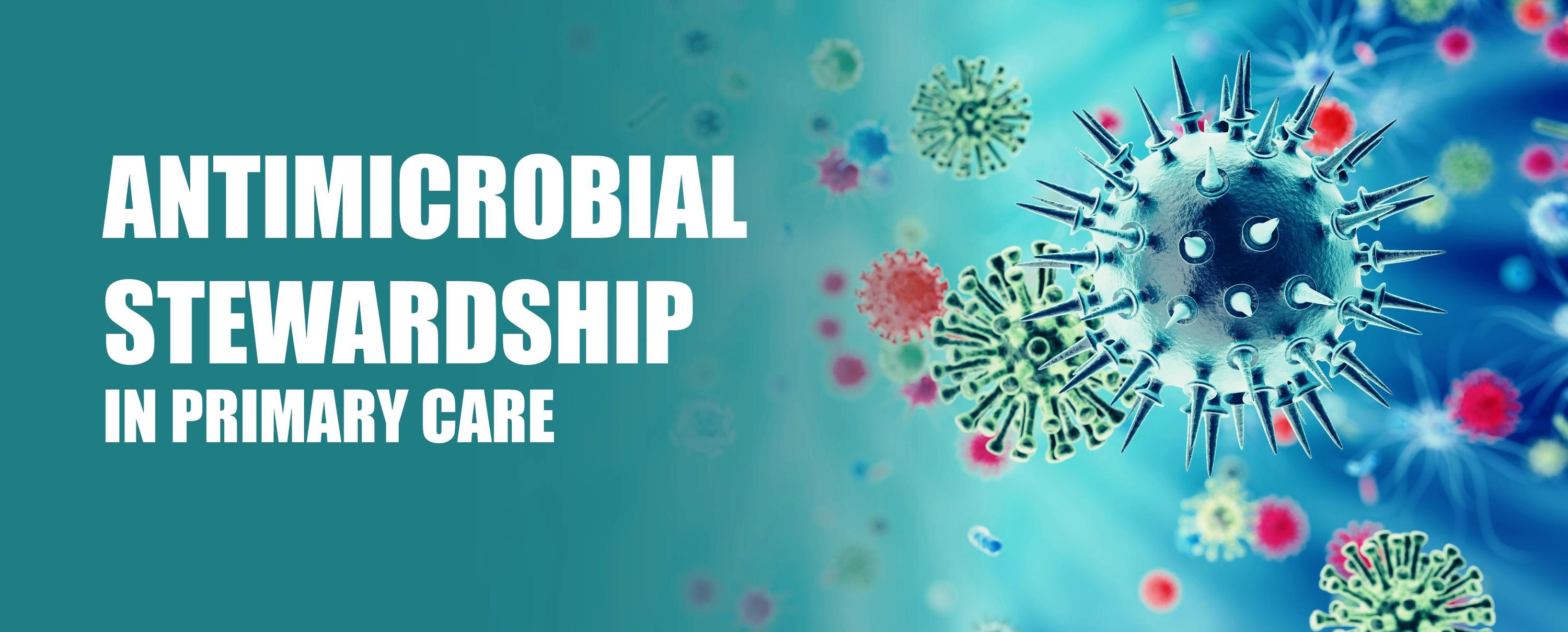 Antimicrobial stewardship in primary care. Colourful images of bacteria.