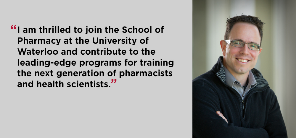 """I am thrilled to join Waterloo Pharmacy and contribute to leading edge programs for training the next generation of scientists"""