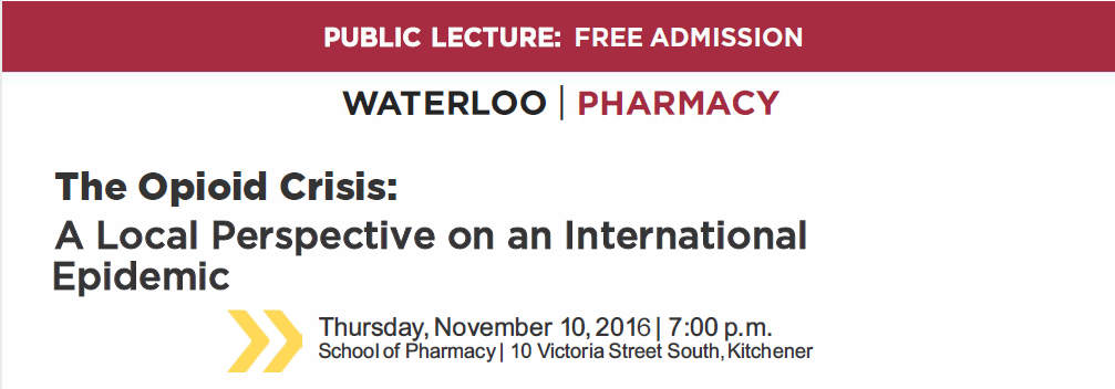 Public Lecture: Free admission. By Waterloo Pharmacy. The Opioid Crisis: A Local Perspective on an International Epidemic