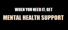 When you need it, get mental health support.