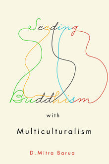 Seeding Buddhism with Multiculturalism, a book by D. Mitra Barua.