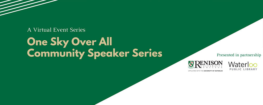 A virtual event series - one sky over all speaker series, in partnership with Renison and the Waterloo Public Library