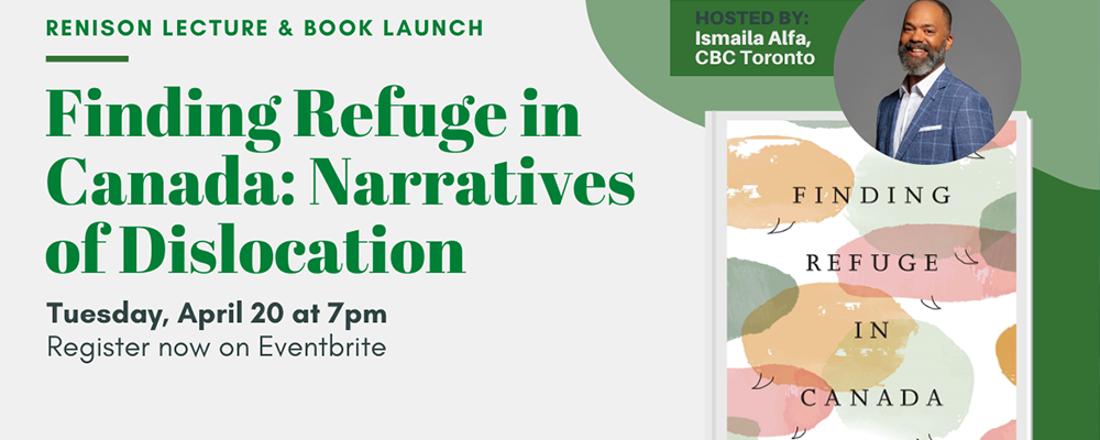 Finding refuge in Canada: Narratives of Dislocation. April 20 at 7pm.