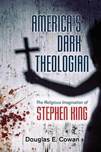 Cover of book: America's Dark Theologian: the Religious Imagination of Stephen King (Douglas E. Cowan)