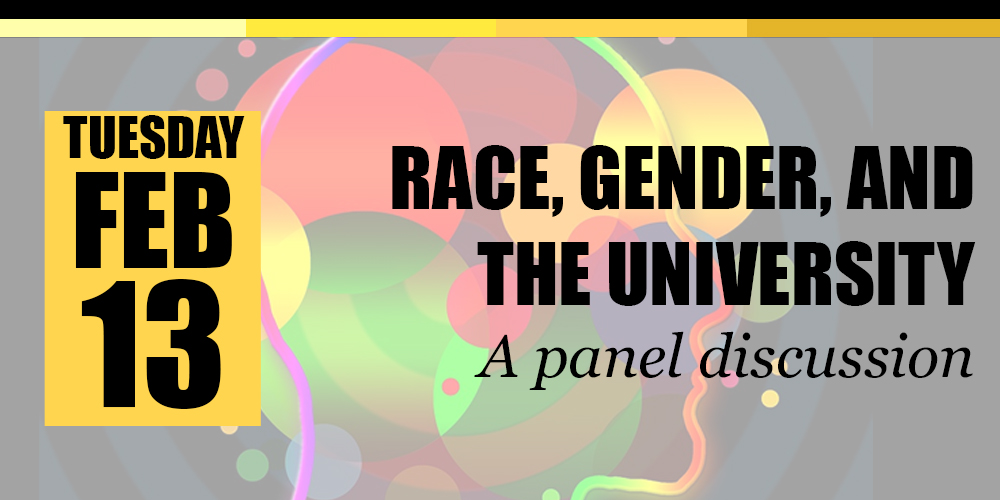 Race, Gender, and The University, Tuesday Feb 13