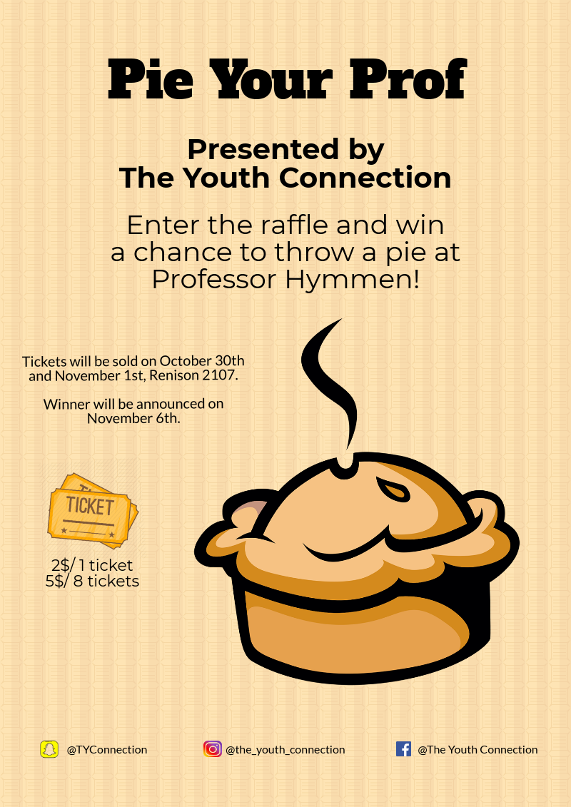Pie your Prof. Presented by The Youth Connection. Enter the raffle and win a chance to throw a pie at Prof. Hymmen! Tickets will