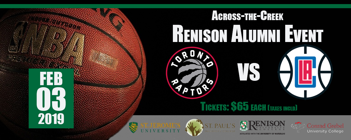 Across the Creek Renison Alumni Event. Feb 3 2019 Toronto Raptors (logo) vs. LA Clippers (logo). Tickets: $65 each (taxes incl.)