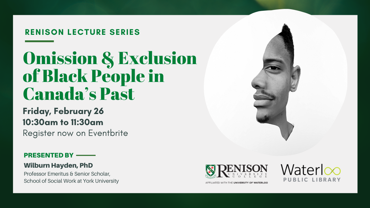 Renison University Lecture: Omission and Exclusion of Black People in Canada. Logos for Waterloo public library and Renison.